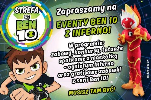 ZAPRASZAMY NA EVENTY BEN 10 Z INFERNO!